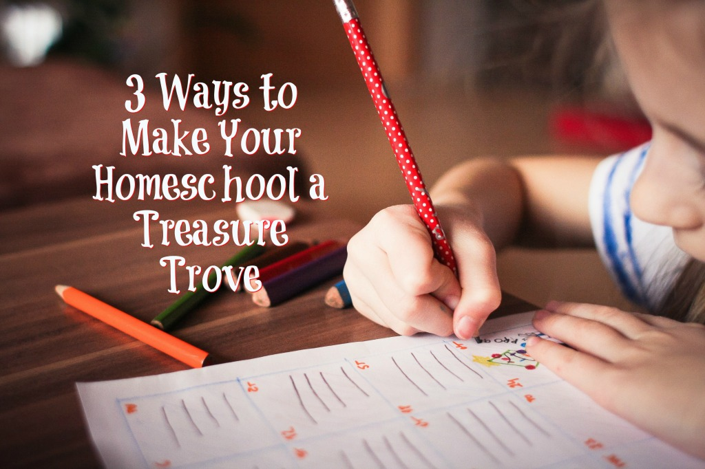 3 Ways to Make Your Homeschool a Treasure Trove
